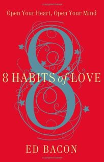 8 Habits of Love: Open Your Heart