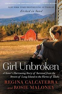 Girl Unbroken: A Sisters Harrowing Story of Survival from the Streets of Long Island to the Farms of Idaho