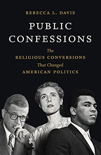 Public Confessions: The Religious Conversions That Changed American Politics