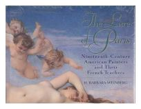 The Lure of Paris: Nineteenth-Century American Painters and Their French Teachers