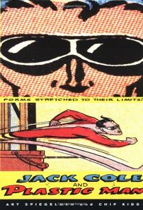 JACK COLE AND PLASTIC MAN: Forms Stretched to Their Limit
