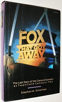 The Fox That Got Away: The Last Days of the Zanuck Dynasty at Twentieth Century-Fox