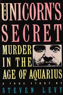 The Unicorns Secret: Murder in the Age of Aquarius: A True Story