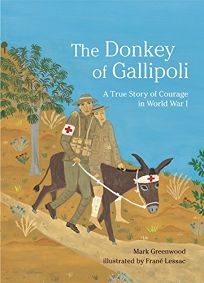 The Donkey of Gallipoli: A True Story of Courage in World War I