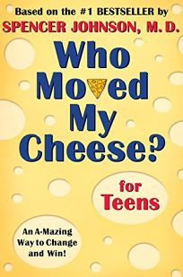 Who Moved My Cheese? for Teens Who Moved My Cheese? for Teens