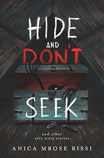 Hide and Don't Seek: And Other Very Scary Stories