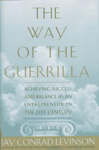 Way of the Guerrilla: Achieving Success and Balance as an Entrepreneur in the 21st Century