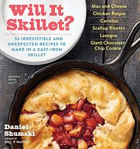 Will It Skillet? 53 Irresistible and Unexpected Recipes to Make in a Cast-Iron Skillet