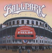 BALLPARK: The Story of Americas Baseball Fields