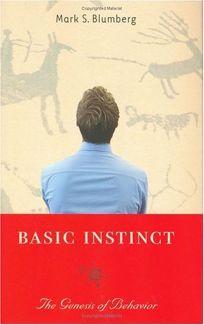 Basic Instinct: The Genesis of Behavior