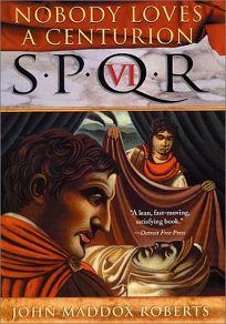NOBODY LOVES A CENTURION: SPQR VI