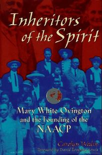 Inheritors of the Spirit: Mary White Ovington and the Founding of Thenaacp