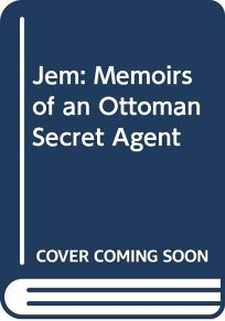 Jem: Memoirs of an Ottoman Secret Agent