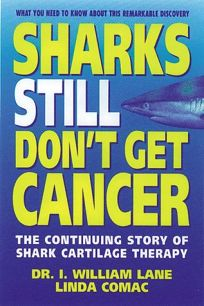 Sharks Still Dont Get Cancer: The Continuing Story of Shark Cartilage Therapy