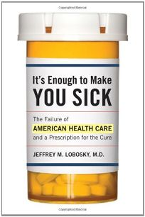 Its Enough to Make You Sick: The Failure of American Health Care and a Prescription for the Cure