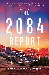 Fiction Book Review: The 2084 Report by James Lawrence Powell. Atria, $26 (224p) ISBN 978-1-982150-21-1