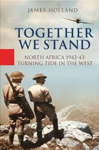 Together We Stand: North Africa 1942–1943: Turning the Tide in the West