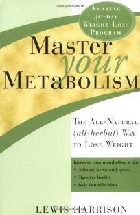 MASTER YOUR METABOLISM: The All-Natural All-Herbal Way to Lose Weight