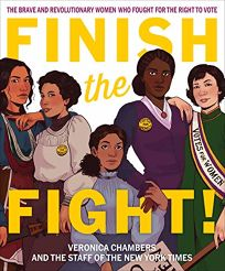 Finish the Fight! The Brave and Revolutionary Women Who Fought for the Right to Vote