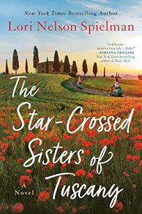 Fiction Book Review: The Star-Crossed Sisters of Tuscany by Lori Nelson Spielman. Berkley, $16 trade paper (400p) ISBN 978-1-9848-0316-0