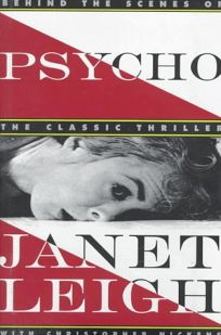 Psycho: Behind the Scenes of the Classic Thriller