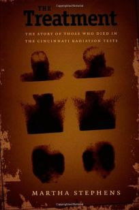 THE TREATMENT: The Story of Those Who Died in the Cincinnati Radiation Test