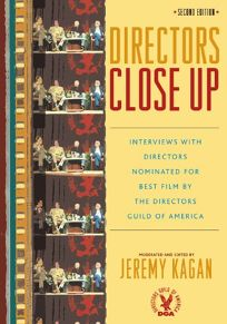 Directors Close Up: Interviews with Directors Nominated for Best Film by the Directors Guild of America