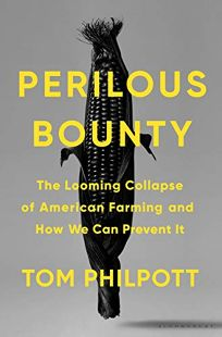 Perilous Bounty: The Looming Collapse of American Farming and How We Can Prevent It