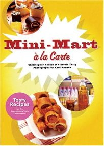 Mini-Mart a la Carte: Tasty Recipes for the Convenience Store Connoisseur
