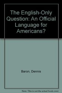 The English-Only Question: An Official Language for Americans?
