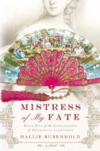 Mistress of My Fate: Book One of the Confessions of Henrietta Lightfoot
