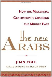 The New Arabs: How the Wired and Global Youth of the Middle East Is Transforming It