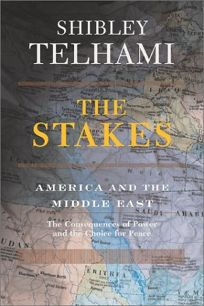THE STAKES: America and the Middle East: The Consequences of Power and the Choice for Peace