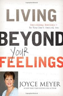 Living Beyond Your Feelings: Controlling Emotions—So They Don't Control You