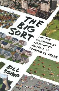 The Big Sort: Why the Clustering of Like-Minded America Is Tearing Our Country Apart