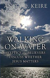 Walking on Water: Skeptics and Believers Discuss Whether Jesus Matters