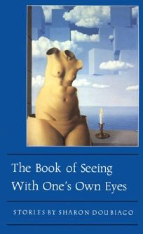 The Book of Seeing with Ones Own Eyes: Short Stories