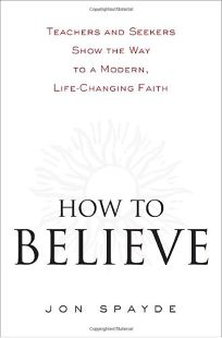 How to Believe: Teachers and Seekers Show the Way to a Modern