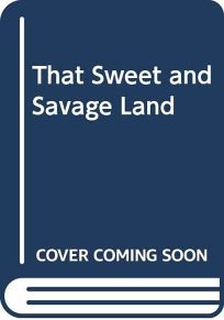 That Sweet and Savage Land