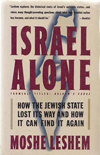 Israel Alone: How the Jewish State Lost Its Way