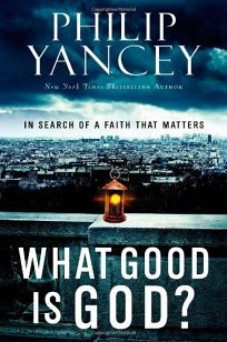 What Good Is God? In Search of a Faith That Matters