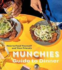 Munchies Guide to Dinner: How to Feed Yourself and Friends
