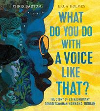 What Do You Do With a Voice Like That? The Story of Extraordinary Congresswoman Barbara Jordan