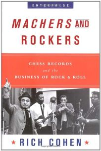 MACHERS AND ROCKERS: Chess Records and the Business of Rock & Roll