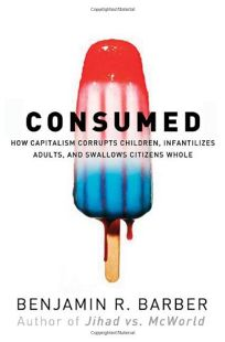 Consumed: How Markets Corrupt Children