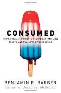 Consumed: How Markets Corrupt Children