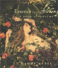 ESSENCE AND BEAUTY: A Book of Perfume