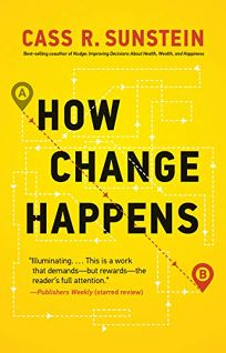 Nonfiction Book Review: How Change Happens by Cass R. Sunstein. MIT, $29.95 (344p) ISBN 978-0-262-03957-4