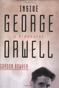 INSIDE GEORGE ORWELL: A Biography