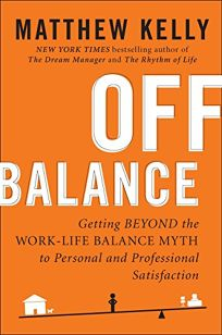 Off Balance: Getting Beyond the Work-Life Balance Myth to Personal and Professional Satisfaction